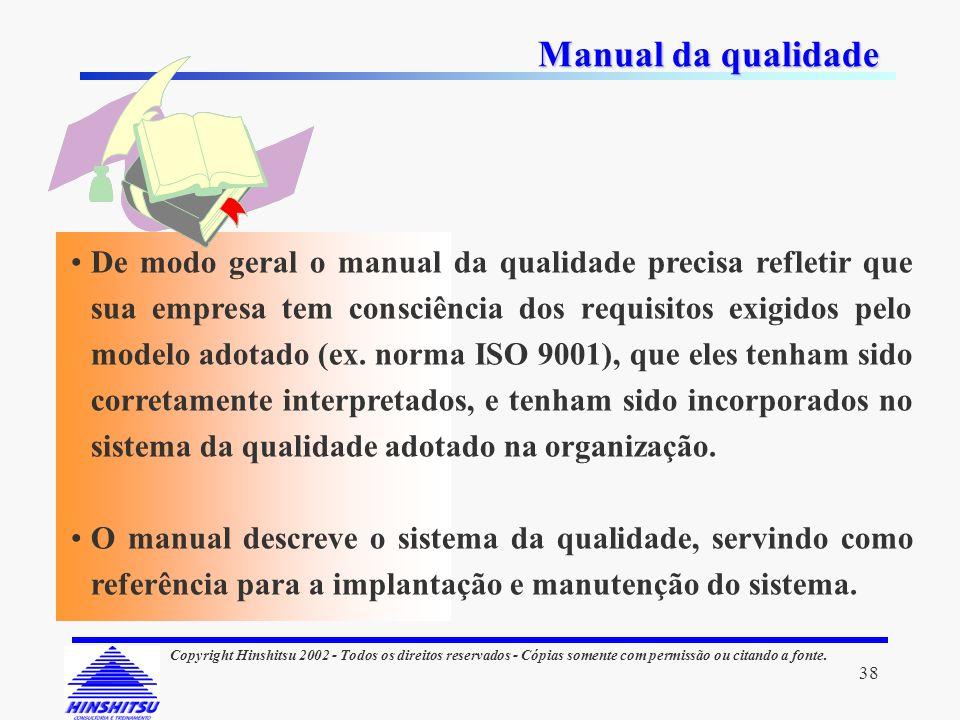 38 Copyright Hinshitsu 2002 - Todos os direitos reservados - Cópias somente com permissão ou citando a fonte. Manual da qualidade De modo geral o manu