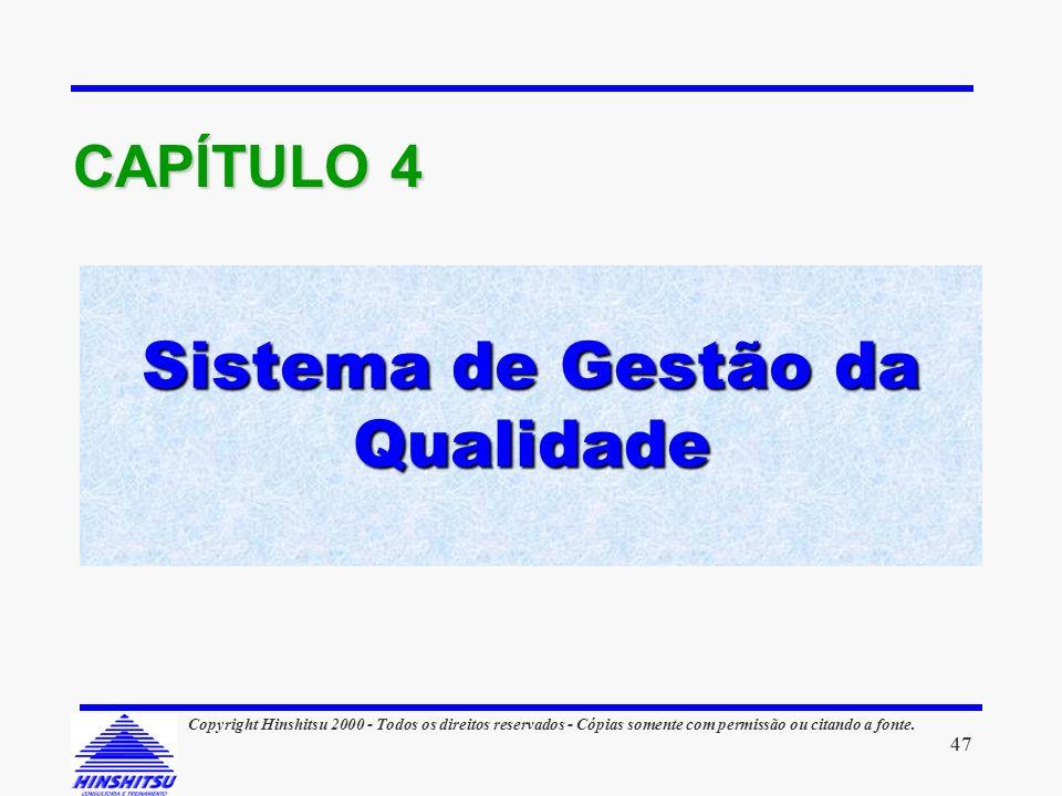Sistema de Gestão da Qualidade CAPÍTULO 4 47 Copyright Hinshitsu 2000 - Todos os direitos reservados - Cópias somente com permissão ou citando a fonte