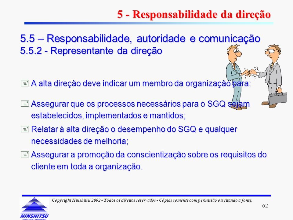 62 Copyright Hinshitsu 2002 - Todos os direitos reservados - Cópias somente com permissão ou citando a fonte. A alta direção deve indicar um membro da
