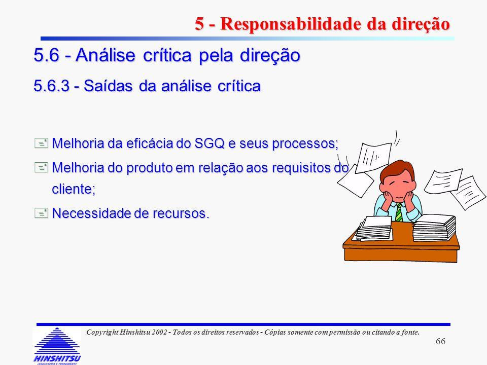 66 Copyright Hinshitsu 2002 - Todos os direitos reservados - Cópias somente com permissão ou citando a fonte. Melhoria da eficácia do SGQ e seus proce
