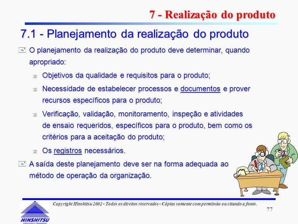 77 Copyright Hinshitsu 2002 - Todos os direitos reservados - Cópias somente com permissão ou citando a fonte. O planejamento da realização do produto