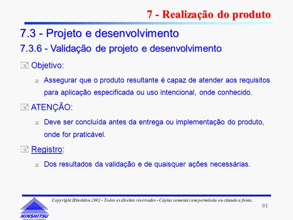 91 Copyright Hinshitsu 2002 - Todos os direitos reservados - Cópias somente com permissão ou citando a fonte. Objetivo: Objetivo: Assegurar que o prod