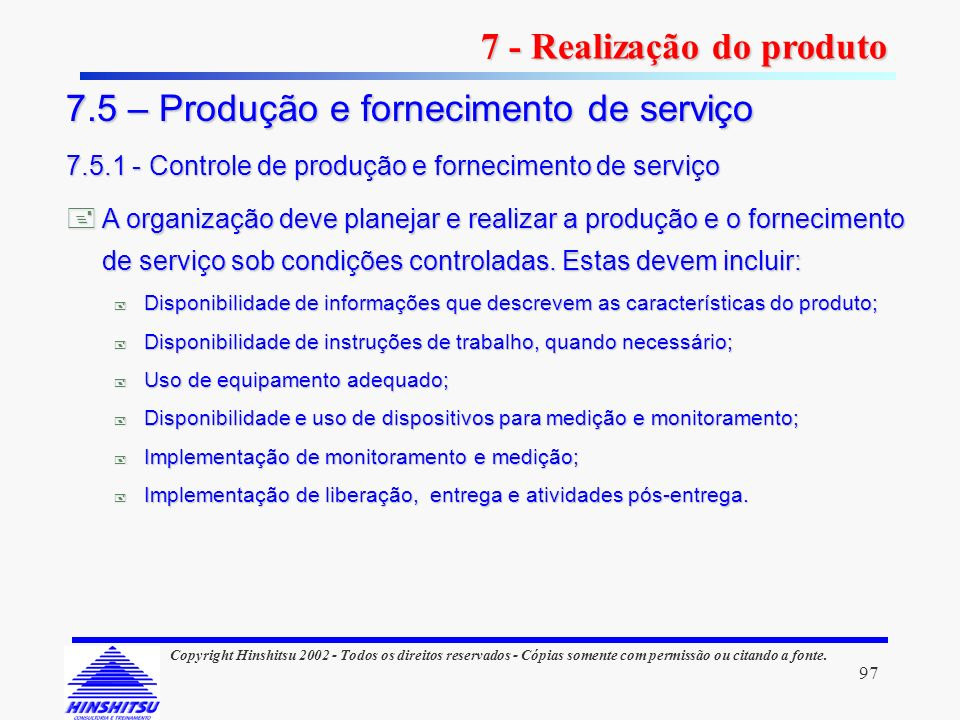 97 Copyright Hinshitsu 2002 - Todos os direitos reservados - Cópias somente com permissão ou citando a fonte. A organização deve planejar e realizar a