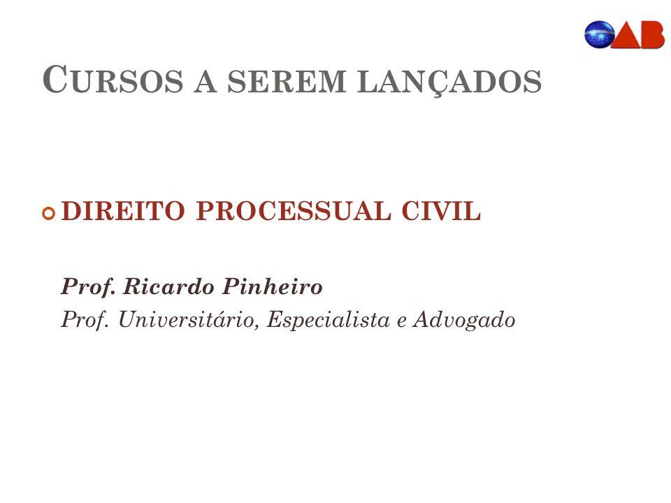 C URSOS A SEREM LANÇADOS DIREITO PROCESSUAL CIVIL Prof. Ricardo Pinheiro Prof. Universitário, Especialista e Advogado