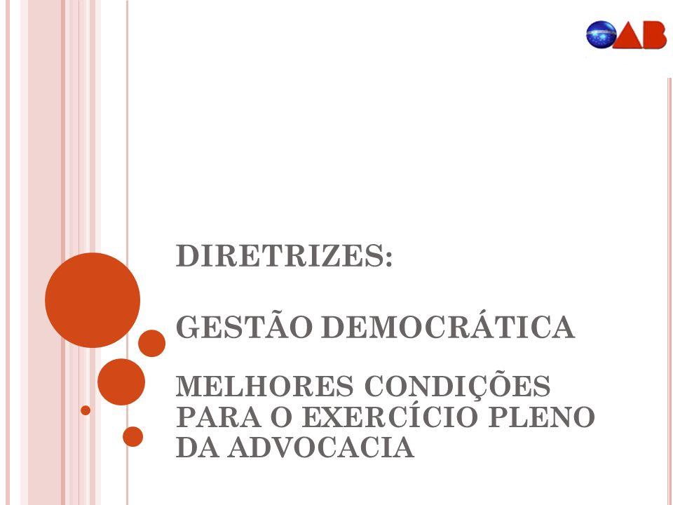 DIRETRIZES: GESTÃO DEMOCRÁTICA MELHORES CONDIÇÕES PARA O EXERCÍCIO PLENO DA ADVOCACIA