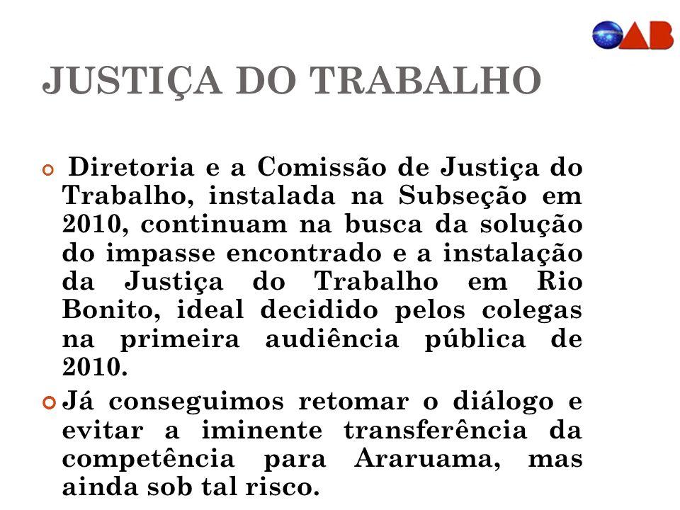 JUSTIÇA DO TRABALHO Diretoria e a Comissão de Justiça do Trabalho, instalada na Subseção em 2010, continuam na busca da solução do impasse encontrado