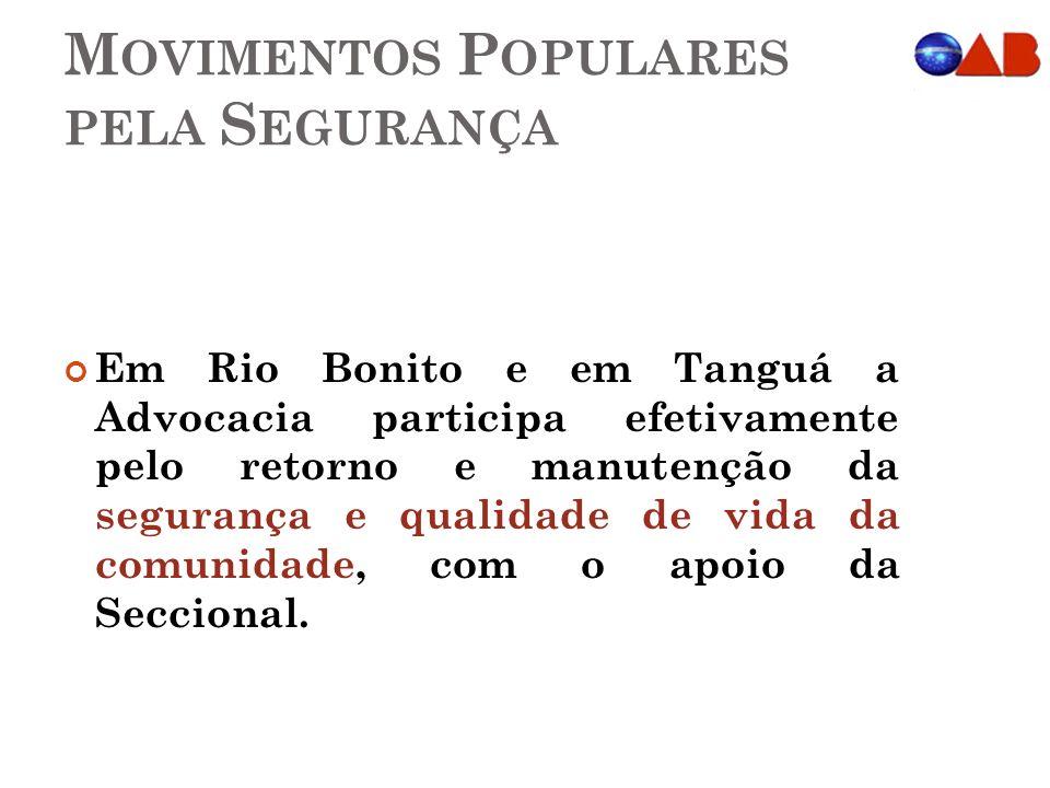 M OVIMENTOS P OPULARES PELA S EGURANÇA Em Rio Bonito e em Tanguá a Advocacia participa efetivamente pelo retorno e manutenção da segurança e qualidade de vida da comunidade, com o apoio da Seccional.