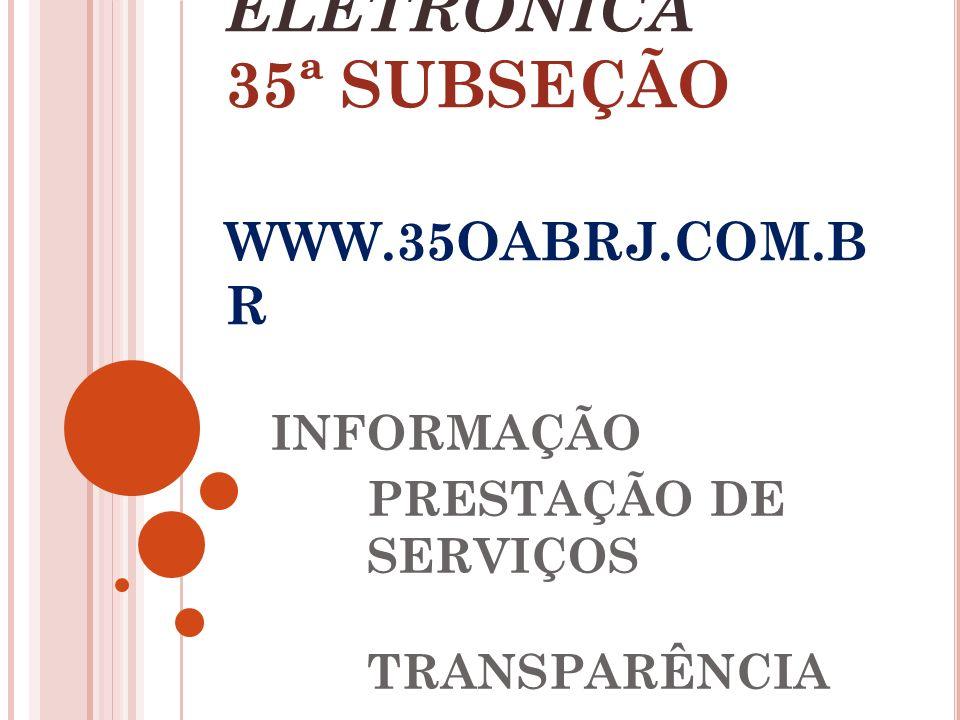 PÁGINA ELETRÔNICA 35ª SUBSEÇÃO WWW.35OABRJ.COM.B R INFORMAÇÃO PRESTAÇÃO DE SERVIÇOS TRANSPARÊNCIA