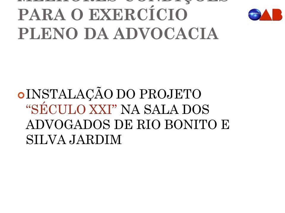 MELHORES CONDIÇÕES PARA O EXERCÍCIO PLENO DA ADVOCACIA INSTALAÇÃO DO PROJETO SÉCULO XXI NA SALA DOS ADVOGADOS DE RIO BONITO E SILVA JARDIM