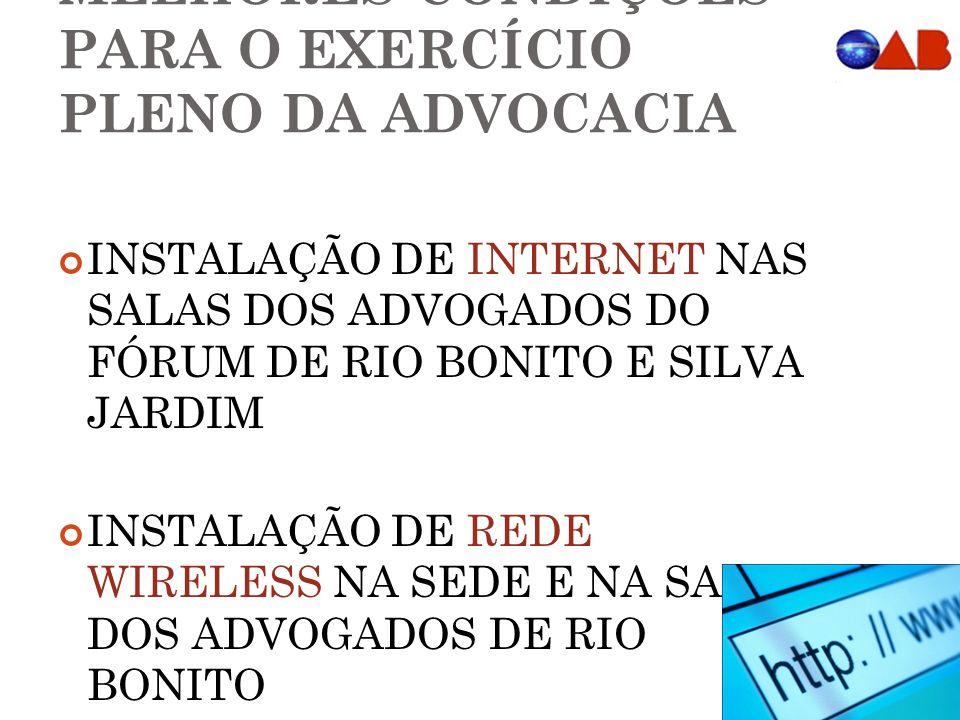 MELHORES CONDIÇÕES PARA O EXERCÍCIO PLENO DA ADVOCACIA INSTALAÇÃO DE INTERNET NAS SALAS DOS ADVOGADOS DO FÓRUM DE RIO BONITO E SILVA JARDIM INSTALAÇÃO DE REDE WIRELESS NA SEDE E NA SALA DOS ADVOGADOS DE RIO BONITO