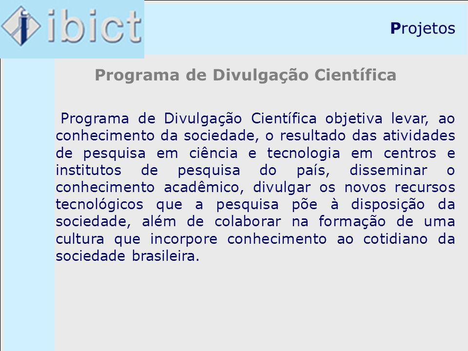 Programa de Divulgação Científica objetiva levar, ao conhecimento da sociedade, o resultado das atividades de pesquisa em ciência e tecnologia em cent