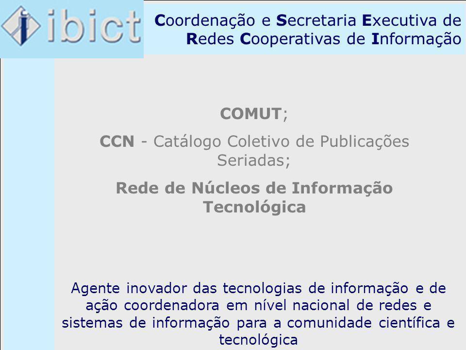 Coordenação e Secretaria Executiva de Redes Cooperativas de Informação COMUT; CCN - Catálogo Coletivo de Publicações Seriadas; Rede de Núcleos de Info