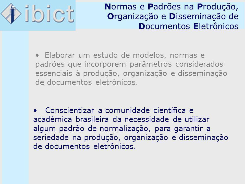 Normas e Padrões na Produção, Organização e Disseminação de Documentos Eletrônicos Elaborar um estudo de modelos, normas e padrões que incorporem parâ