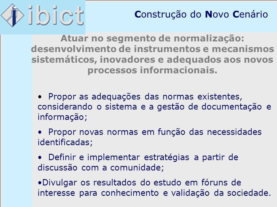 Construção do Novo Cenário Atuar no segmento de normalização: desenvolvimento de instrumentos e mecanismos sistemáticos, inovadores e adequados aos no
