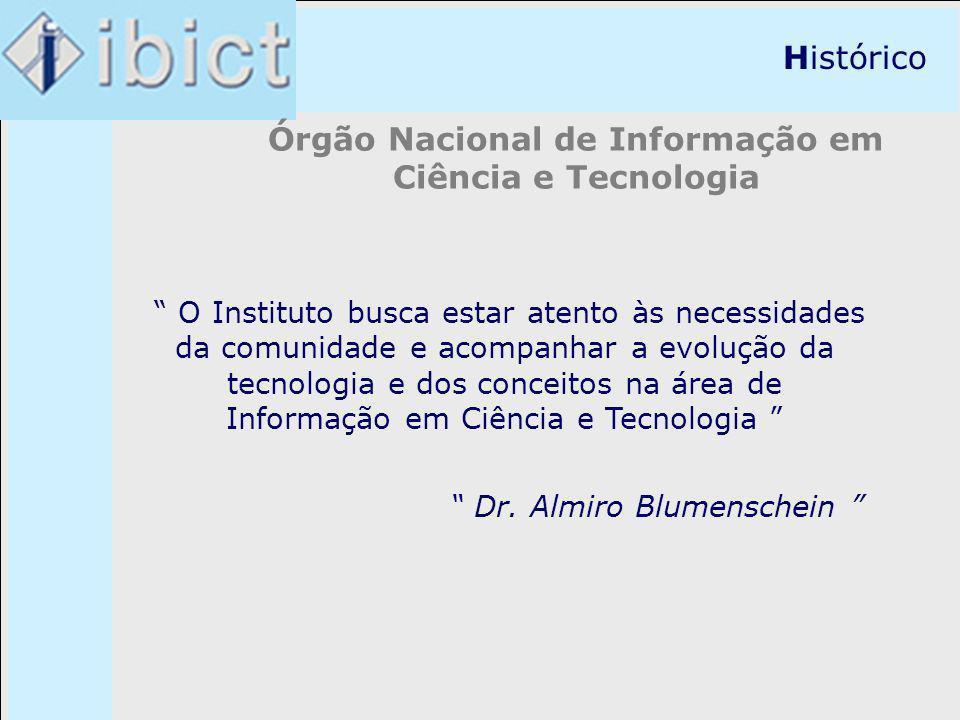 Histórico Órgão Nacional de Informação em Ciência e Tecnologia Dr. Almiro Blumenschein O Instituto busca estar atento às necessidades da comunidade e