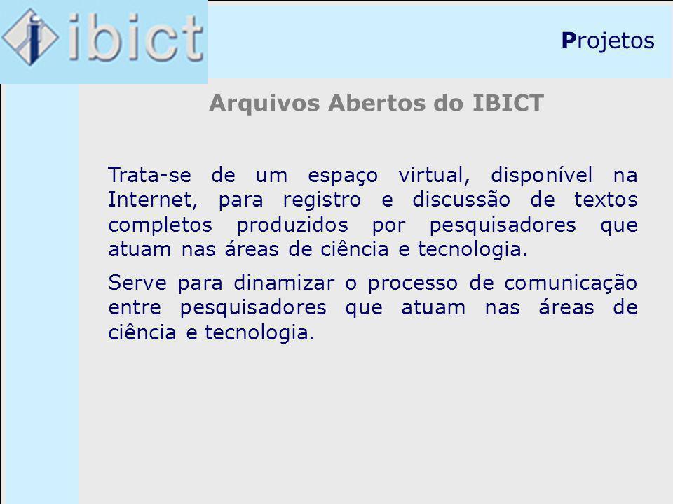 Projetos Arquivos Abertos do IBICT Trata-se de um espaço virtual, disponível na Internet, para registro e discussão de textos completos produzidos por