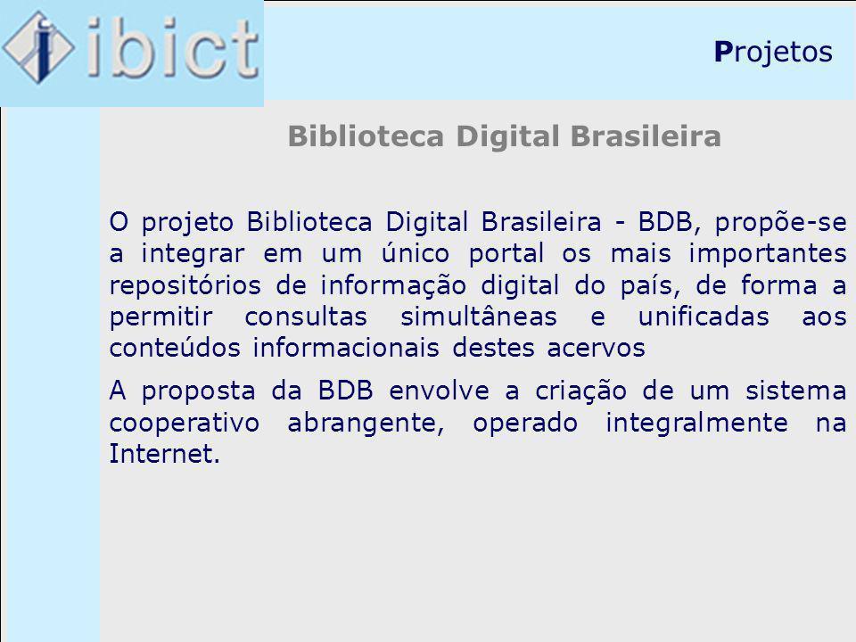 Projetos Biblioteca Digital Brasileira O projeto Biblioteca Digital Brasileira - BDB, propõe-se a integrar em um único portal os mais importantes repo