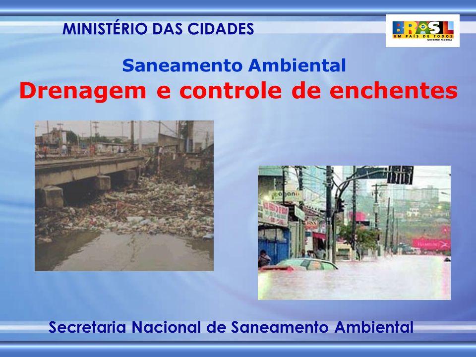 MINISTÉRIO DAS CIDADES Secretaria Nacional de Saneamento Ambiental Saneamento Ambiental Drenagem e controle de enchentes