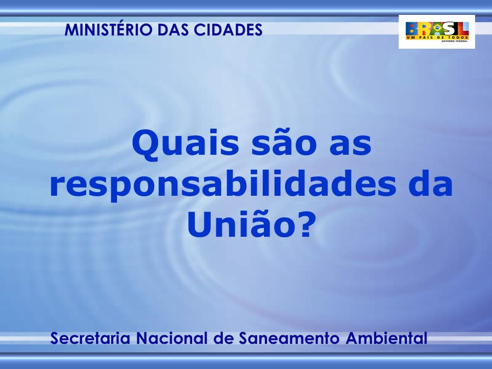 MINISTÉRIO DAS CIDADES Secretaria Nacional de Saneamento Ambiental Todos tem direito à água potável e a viver em ambiente salubre por razões éticas e de saúde pública 1º.