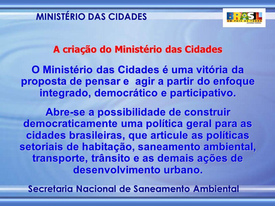 MINISTÉRIO DAS CIDADES Secretaria Nacional de Saneamento Ambiental Uma prioridade especial OS MINISTROS DE ESTADO DAS CIDADES, DA SAÚDE, DA INTEGRAÇÃO NACIONAL, DO MEIO AMBIENTE E DOS RECURSOS HÍDRICOS, DA FAZENDA E DO DESENVOLVIMENTO, INDÚSTRIA E COMÉRCIO EXTERIOR, DO PLANEJAMENTO, ORÇAMENTO E GESTÃO E DA CASA CIVIL, no uso de suas atribuições resolvem: OS MINISTROS DE ESTADO DAS CIDADES, DA SAÚDE, DA INTEGRAÇÃO NACIONAL, DO MEIO AMBIENTE E DOS RECURSOS HÍDRICOS, DA FAZENDA E DO DESENVOLVIMENTO, INDÚSTRIA E COMÉRCIO EXTERIOR, DO PLANEJAMENTO, ORÇAMENTO E GESTÃO E DA CASA CIVIL, no uso de suas atribuições resolvem: Art.