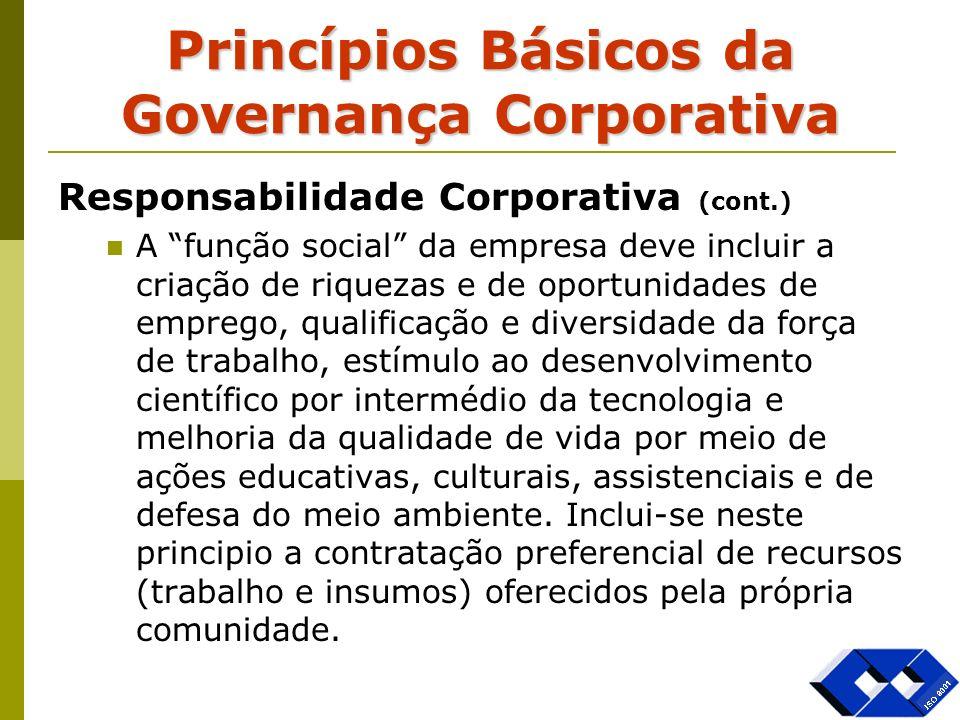 Princípios Básicos da Governança Corporativa Responsabilidade Corporativa (cont.) A função social da empresa deve incluir a criação de riquezas e de o
