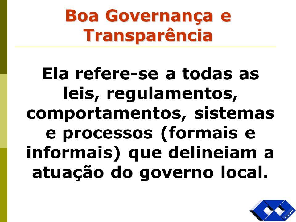 Boa Governança e Transparência Ela refere-se a todas as leis, regulamentos, comportamentos, sistemas e processos (formais e informais) que delineiam a