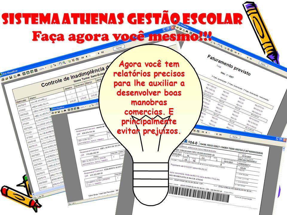 Sistema Athenas Gestão Escolar Faça agora você mesmo!!! Agora você tem relatórios precisos para lhe auxiliar a desenvolver boas manobras comercias. E