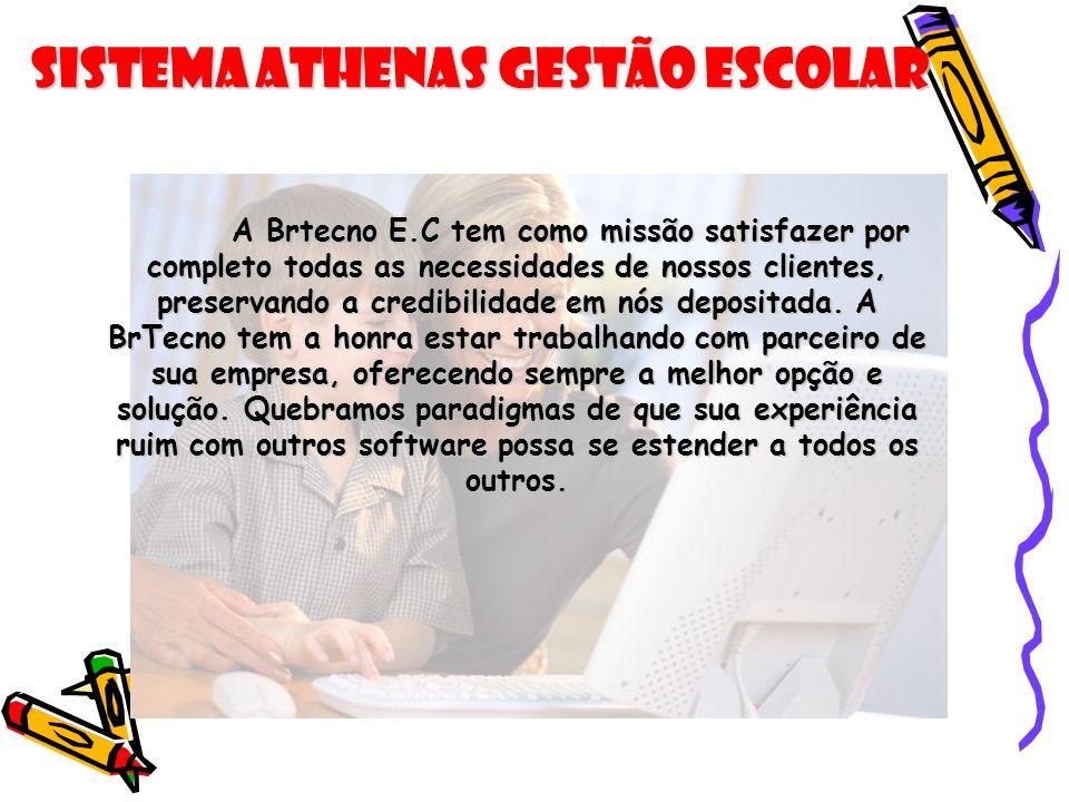 Sistema Athenas Gestão Escolar A Brtecno E.C tem como missão satisfazer por completo todas as necessidades de nossos clientes, preservando a credibili