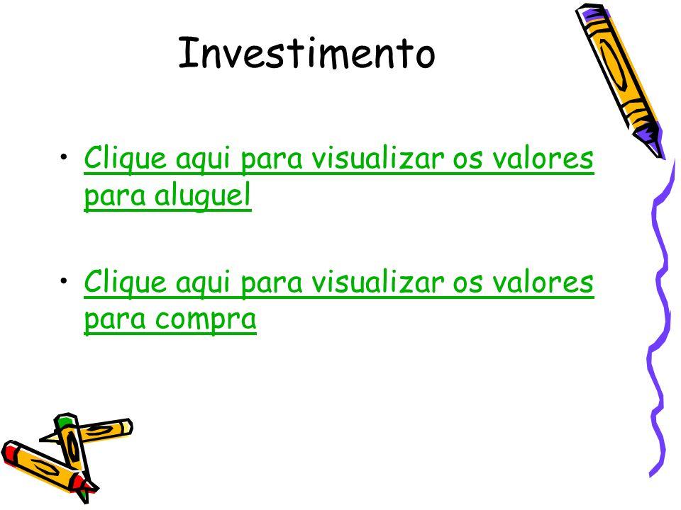 Investimento Clique aqui para visualizar os valores para aluguelClique aqui para visualizar os valores para aluguel Clique aqui para visualizar os val