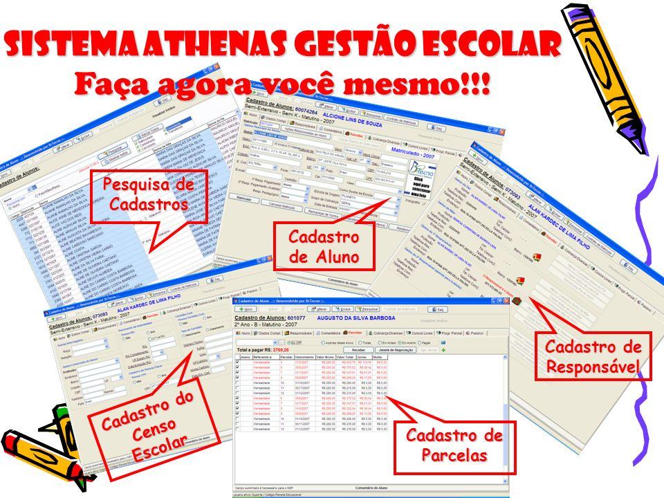 Sistema Athenas Gestão Escolar Faça agora você mesmo!!! Pesquisa de Cadastros Cadastro de Aluno Cadastro de Responsável Cadastro de Parcelas Cadastro