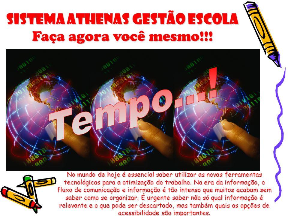Sistema Athenas Gestão Escola Faça agora você mesmo!!! No mundo de hoje é essencial saber utilizar as novas ferramentas tecnológicas para a otimização