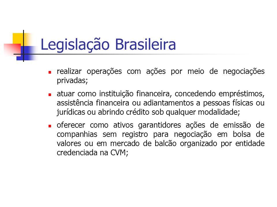 Legislação Brasileira realizar operações com ações por meio de negociações privadas; atuar como instituição financeira, concedendo empréstimos, assist