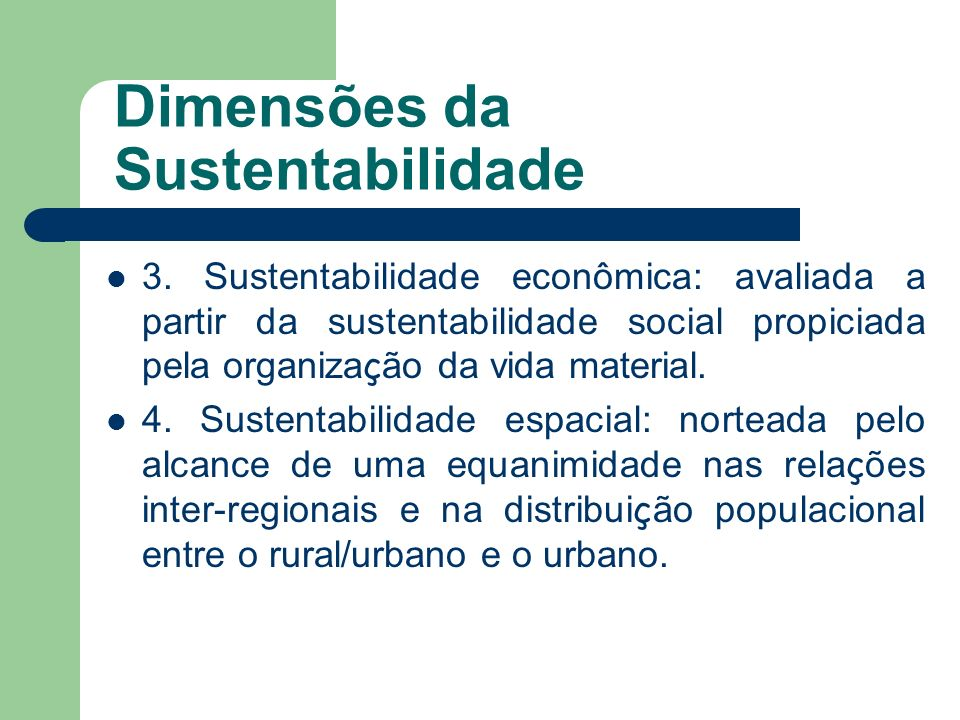 3. Sustentabilidade econômica: avaliada a partir da sustentabilidade social propiciada pela organiza ç ão da vida material. 4. Sustentabilidade espaci