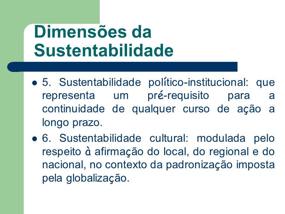 5. Sustentabilidade pol í tico-institucional: que representa um pr é -requisito para a continuidade de qualquer curso de a ç ão a longo prazo. 6. Sust