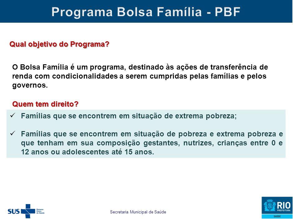 Secretaria Municipal de Saúde e Defesa Civil O Bolsa Família é um programa, destinado às ações de transferência de renda com condicionalidades a serem