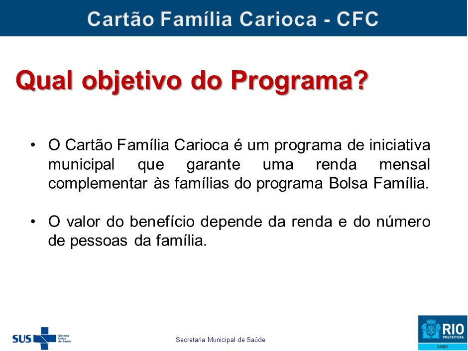 Secretaria Municipal de Saúde e Defesa Civil O Cartão Família Carioca é um programa de iniciativa municipal que garante uma renda mensal complementar
