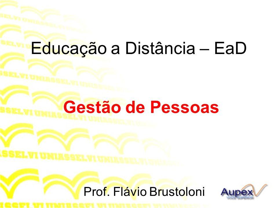 Educação a Distância – EaD Gestão de Pessoas Prof. Flávio Brustoloni