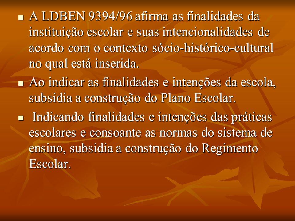 A LDBEN 9394/96 afirma as finalidades da instituição escolar e suas intencionalidades de acordo com o contexto sócio-histórico-cultural no qual está i