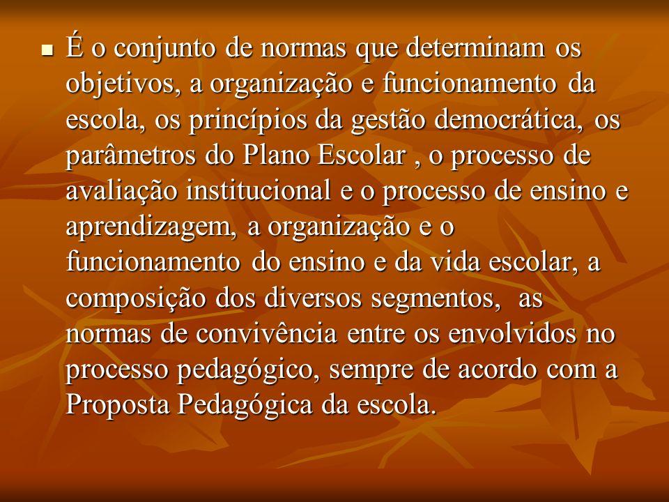 É o conjunto de normas que determinam os objetivos, a organização e funcionamento da escola, os princípios da gestão democrática, os parâmetros do Pla