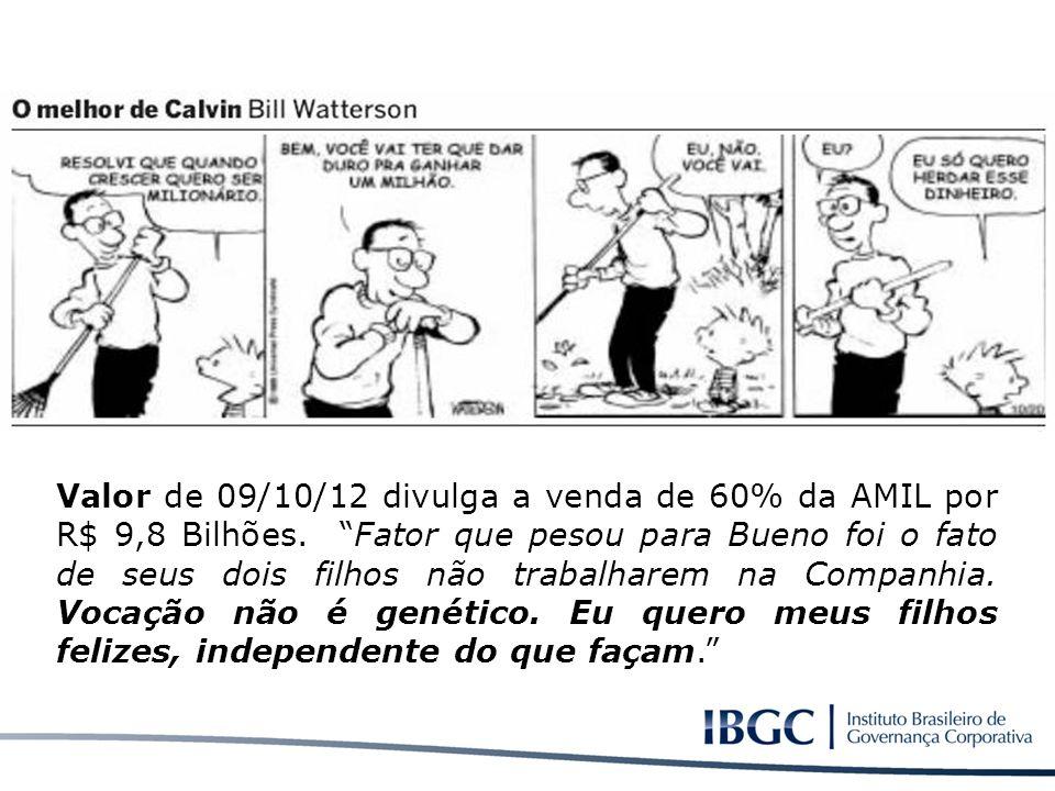 Valor de 09/10/12 divulga a venda de 60% da AMIL por R$ 9,8 Bilhões. Fator que pesou para Bueno foi o fato de seus dois filhos não trabalharem na Comp