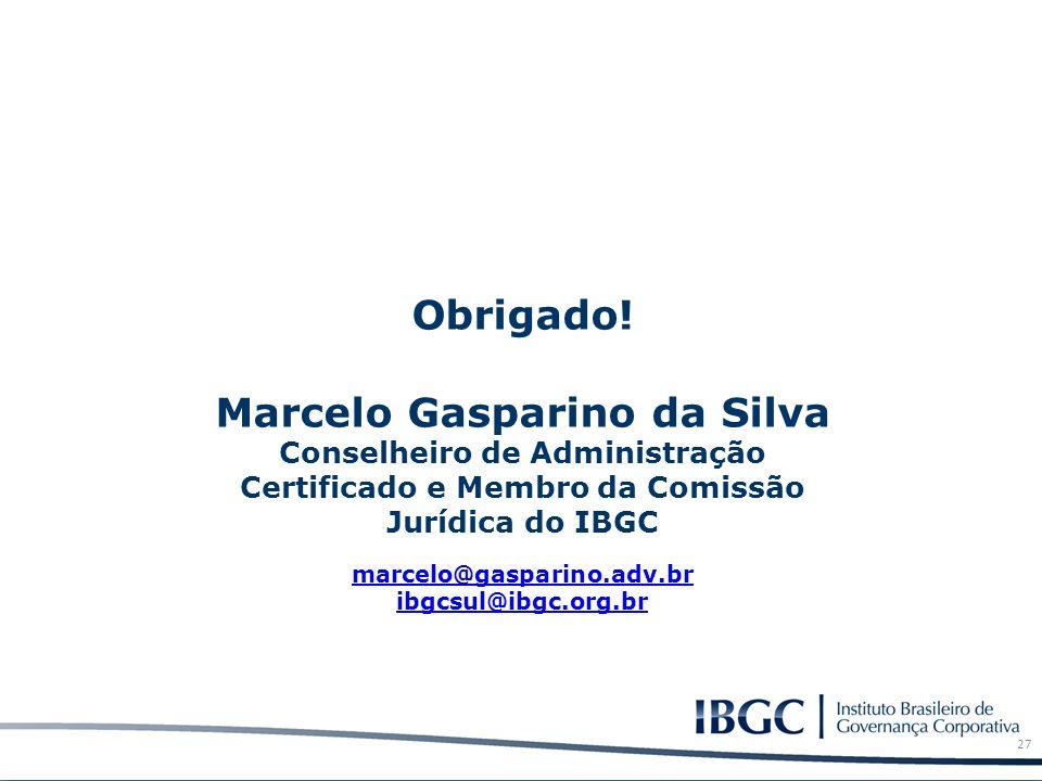 Obrigado! Marcelo Gasparino da Silva Conselheiro de Administração Certificado e Membro da Comissão Jurídica do IBGC marcelo@gasparino.adv.br ibgcsul@i