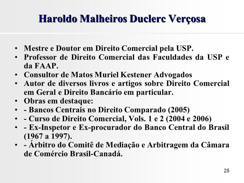25 Haroldo Malheiros Duclerc Verçosa Mestre e Doutor em Direito Comercial pela USP. Professor de Direito Comercial das Faculdades da USP e da FAAP. Co