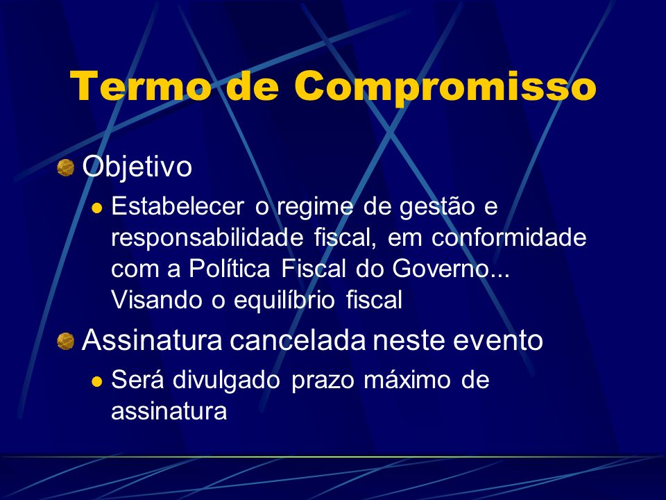 Termo de Compromisso Objetivo Estabelecer o regime de gestão e responsabilidade fiscal, em conformidade com a Política Fiscal do Governo... Visando o