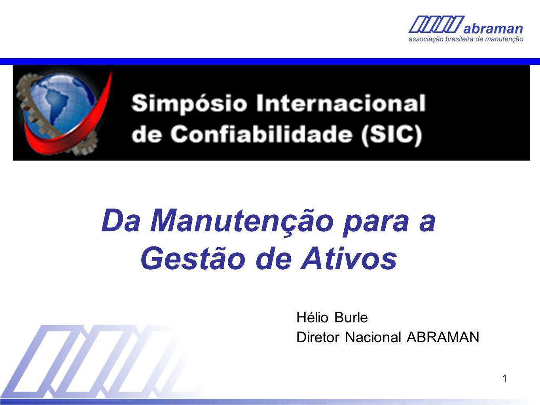 1 Da Manutenção para a Gestão de Ativos Hélio Burle Diretor Nacional ABRAMAN