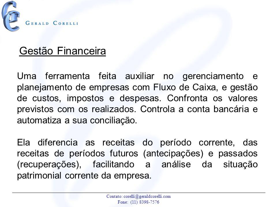 Contato: corelli@geraldcorelli.com Fone: (11) 8398-7576 Gestão Financeira Uma ferramenta feita auxiliar no gerenciamento e planejamento de empresas co