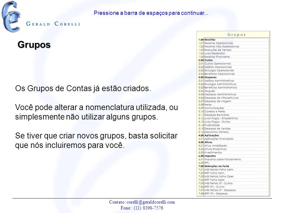 Os Grupos de Contas já estão criados. Você pode alterar a nomenclatura utilizada, ou simplesmente não utilizar alguns grupos. Se tiver que criar novos