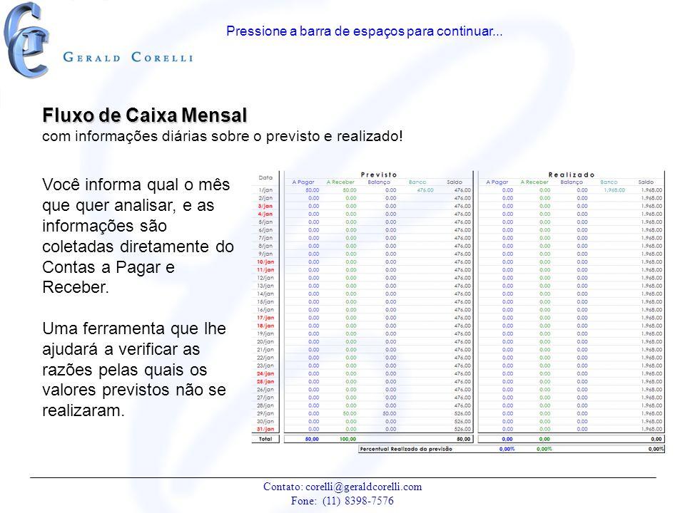 Fluxo de Caixa Mensal com informações diárias sobre o previsto e realizado! Pressione a barra de espaços para continuar... Contato: corelli@geraldcore
