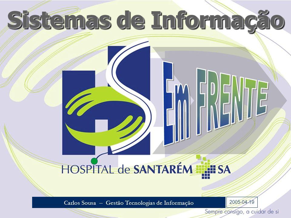 Sistemas de Informação 2005-04-19 Carlos Sousa – Gestão Tecnologias de Informação
