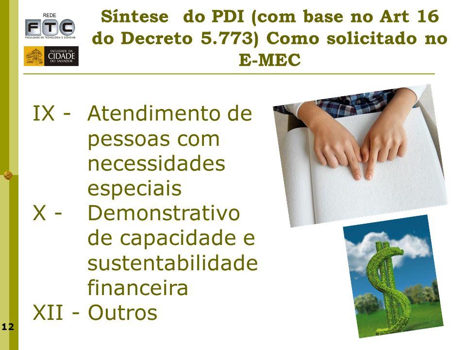 12 Síntese do PDI (com base no Art 16 do Decreto 5.773) Como solicitado no E-MEC IX - Atendimento de pessoas com necessidades especiais X - Demonstrat