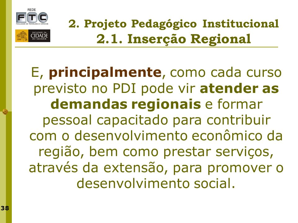 38 E, principalmente, como cada curso previsto no PDI pode vir atender as demandas regionais e formar pessoal capacitado para contribuir com o desenvo